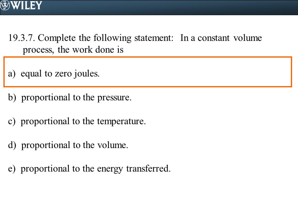 19.3.7. Complete the following statement: In a constant volume process, the work done is