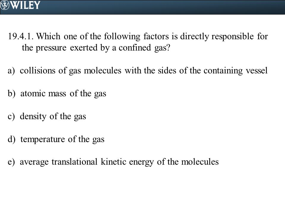 19.4.1. Which one of the following factors is directly responsible for the pressure exerted by a confined gas