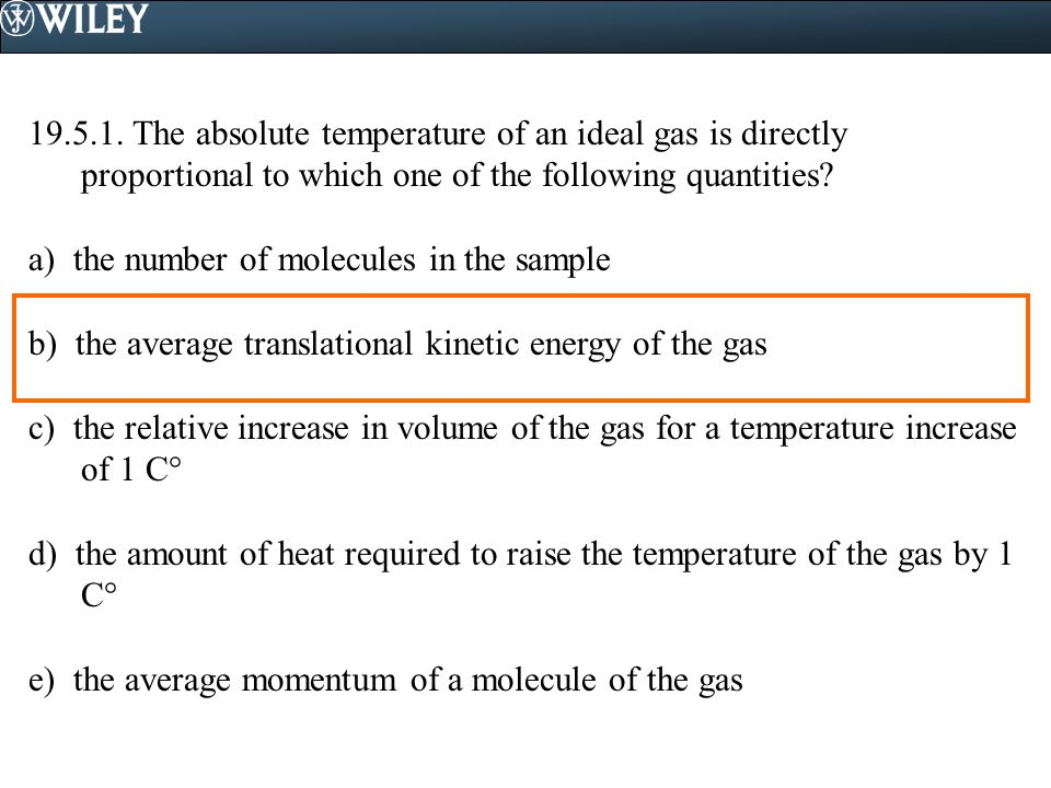 19.5.1. The absolute temperature of an ideal gas is directly proportional to which one of the following quantities