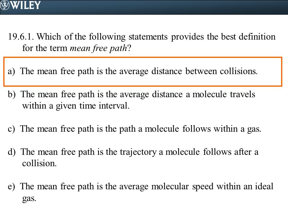 19.6.1. Which of the following statements provides the best definition for the term mean free path