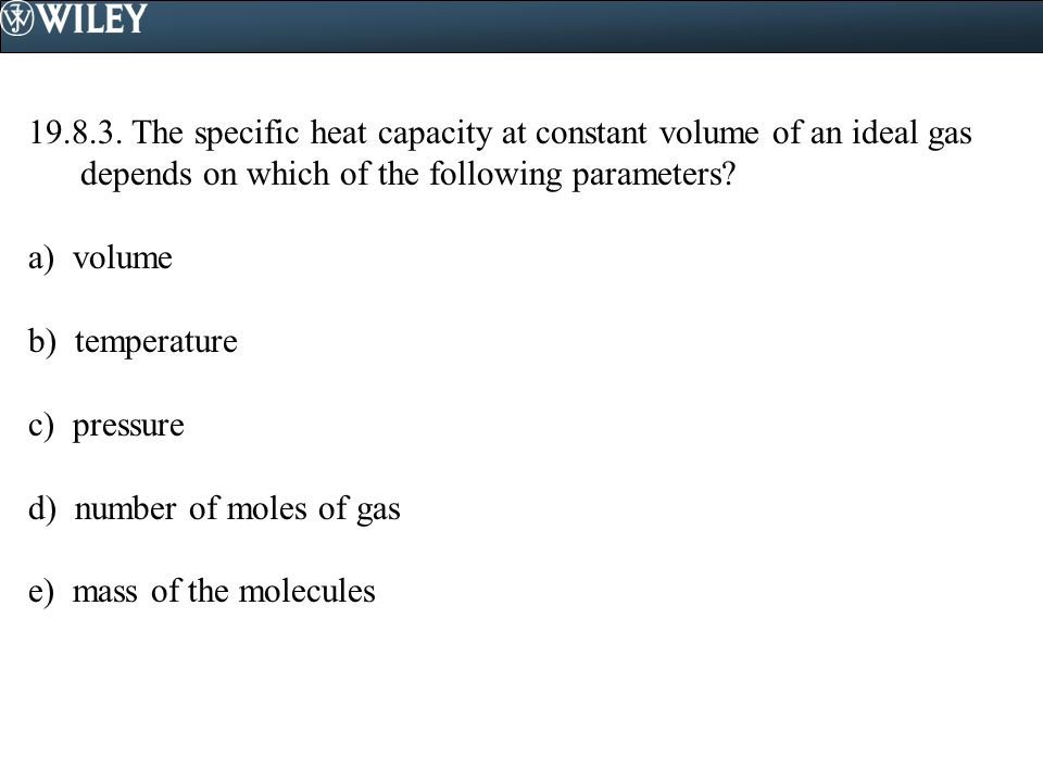 19.8.3. The specific heat capacity at constant volume of an ideal gas depends on which of the following parameters