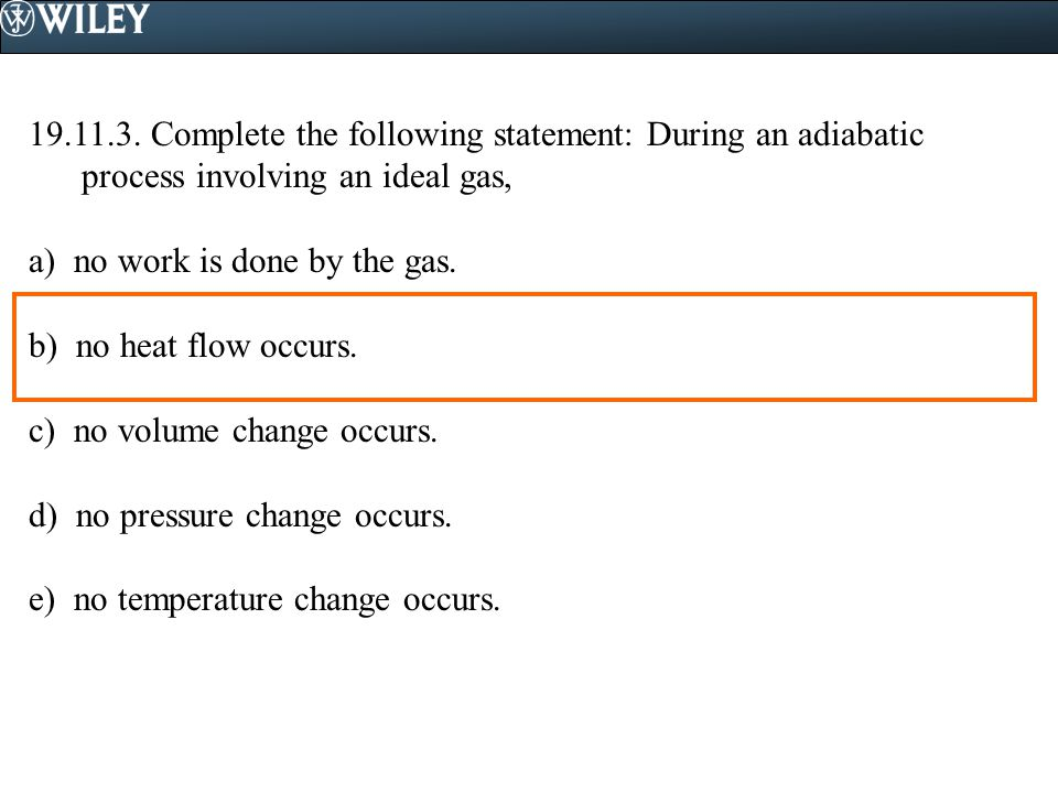 19.11.3. Complete the following statement: During an adiabatic process involving an ideal gas,