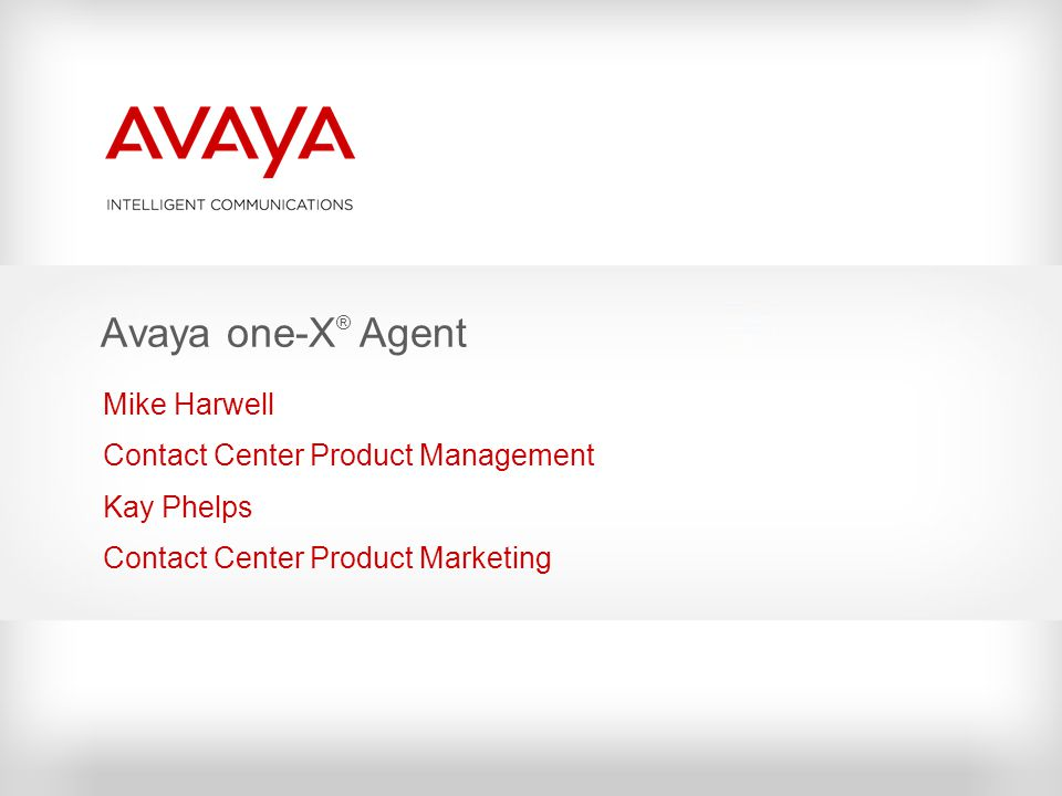 Avaya one-X® Agent Mike Harwell Contact Center Product Management