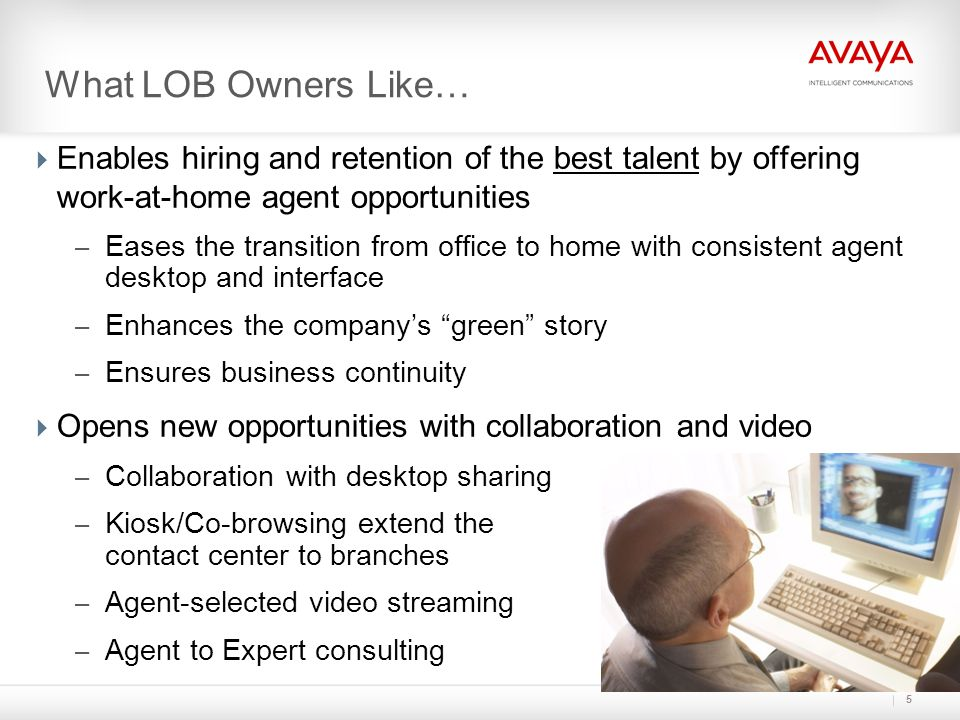 What LOB Owners Like… Enables hiring and retention of the best talent by offering work-at-home agent opportunities.