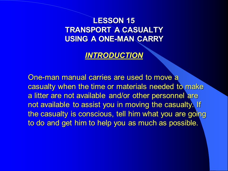 LESSON 15 TRANSPORT A CASUALTY USING A ONE-MAN CARRY