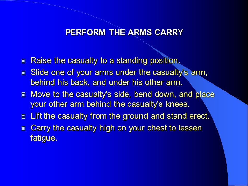 PERFORM THE ARMS CARRY Raise the casualty to a standing position.