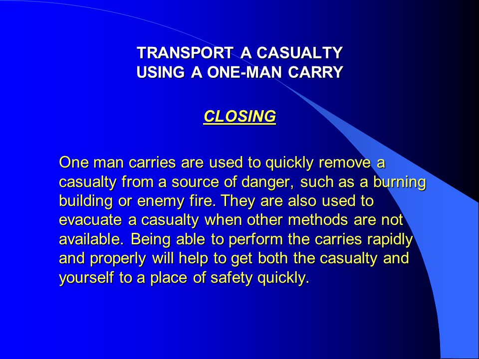 TRANSPORT A CASUALTY USING A ONE-MAN CARRY