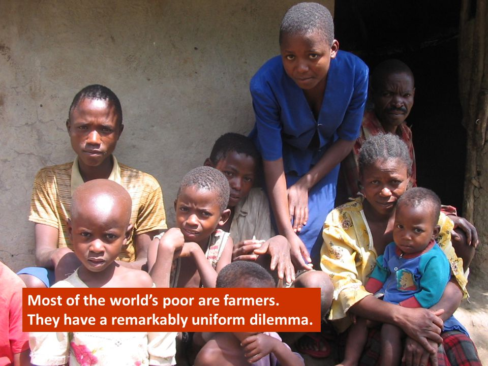 Our Client Most of the world's poor are farmers.