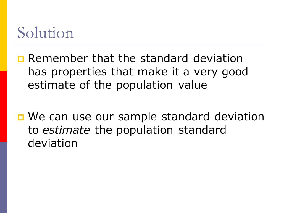 Solution Remember that the standard deviation has properties that make it a very good estimate of the population value.