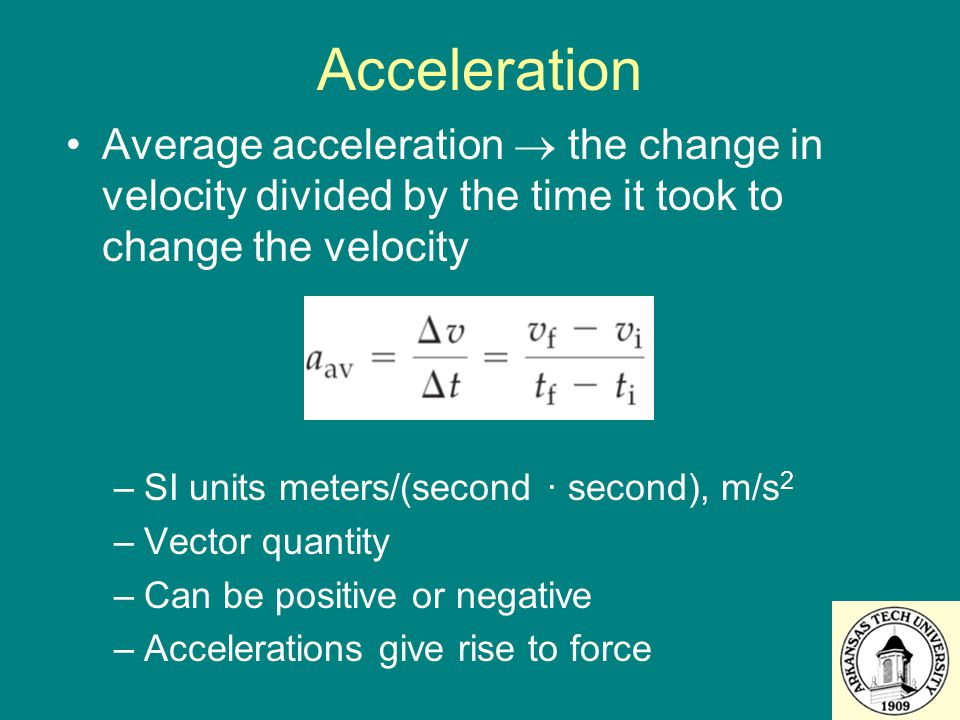 Acceleration Average acceleration  the change in velocity divided by the time it took to change the velocity.