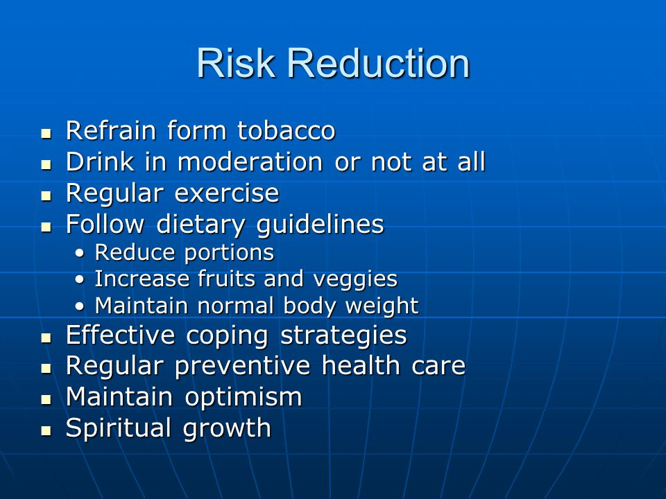Risk Reduction Refrain form tobacco Drink in moderation or not at all