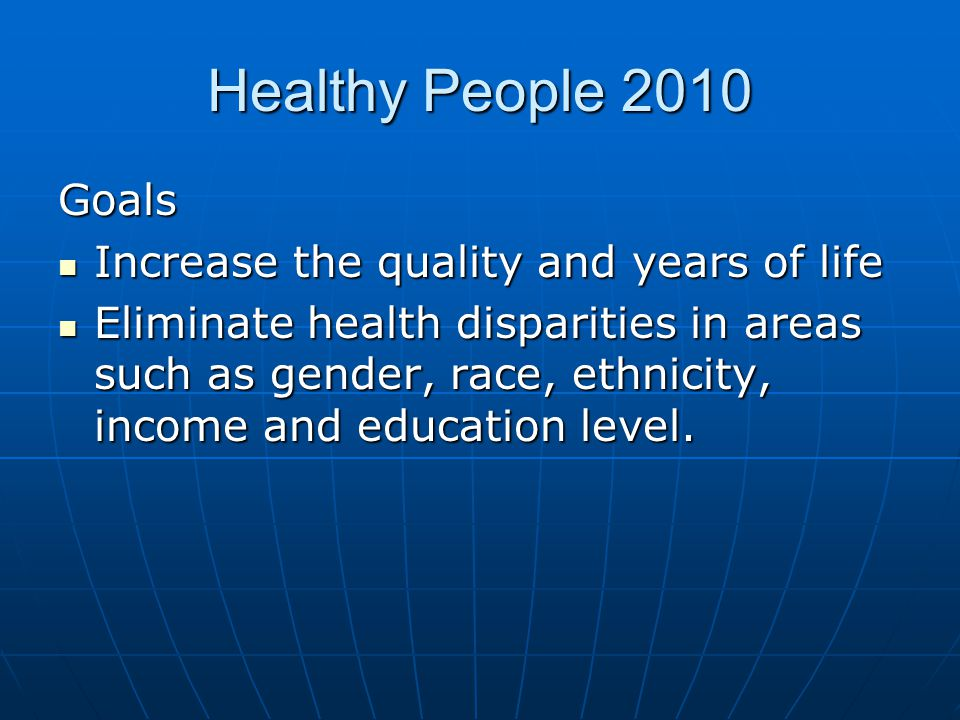 Healthy People 2010 Goals Increase the quality and years of life