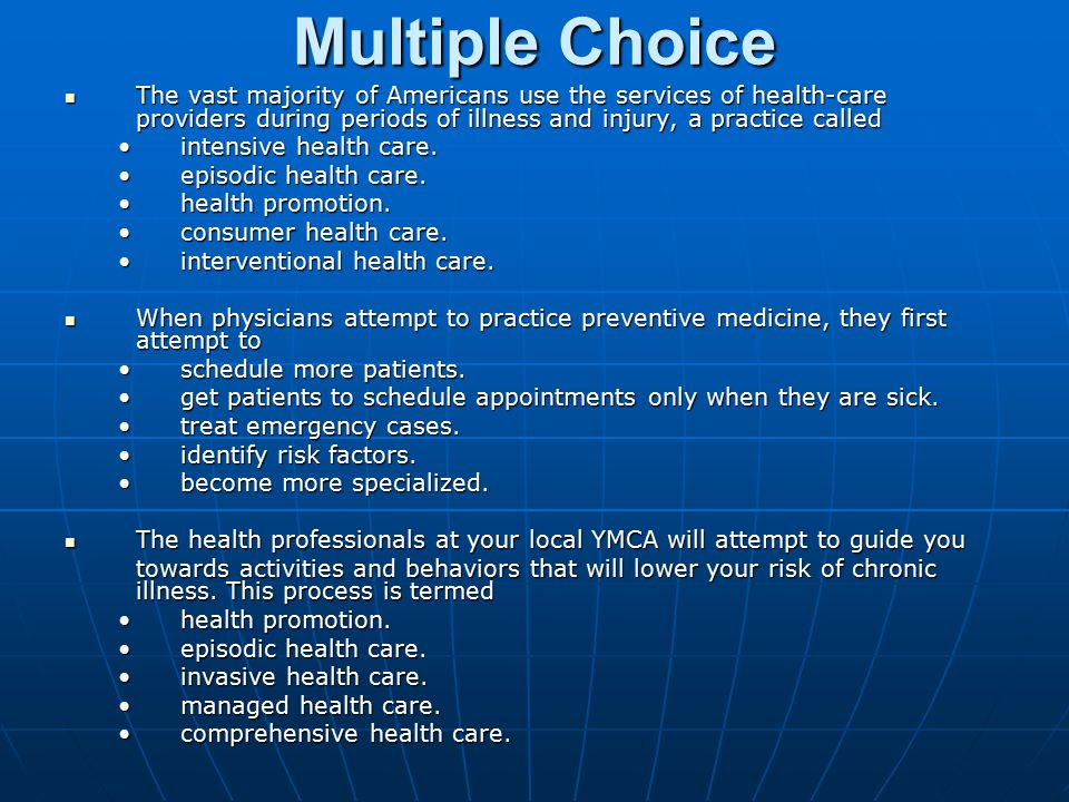 Multiple Choice The vast majority of Americans use the services of health-care providers during periods of illness and injury, a practice called.