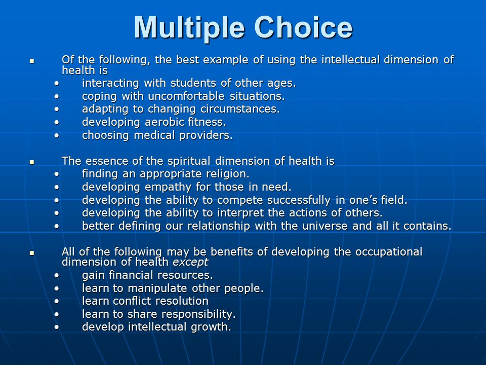 Multiple Choice Of the following, the best example of using the intellectual dimension of health is.