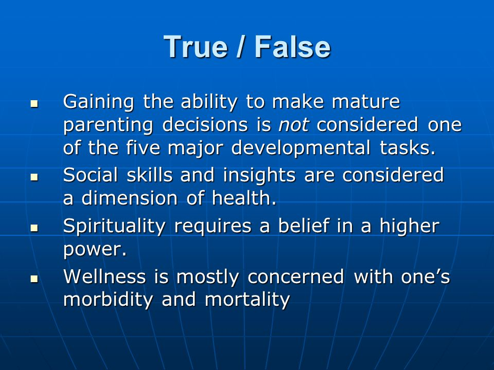 True / False Gaining the ability to make mature parenting decisions is not considered one of the five major developmental tasks.