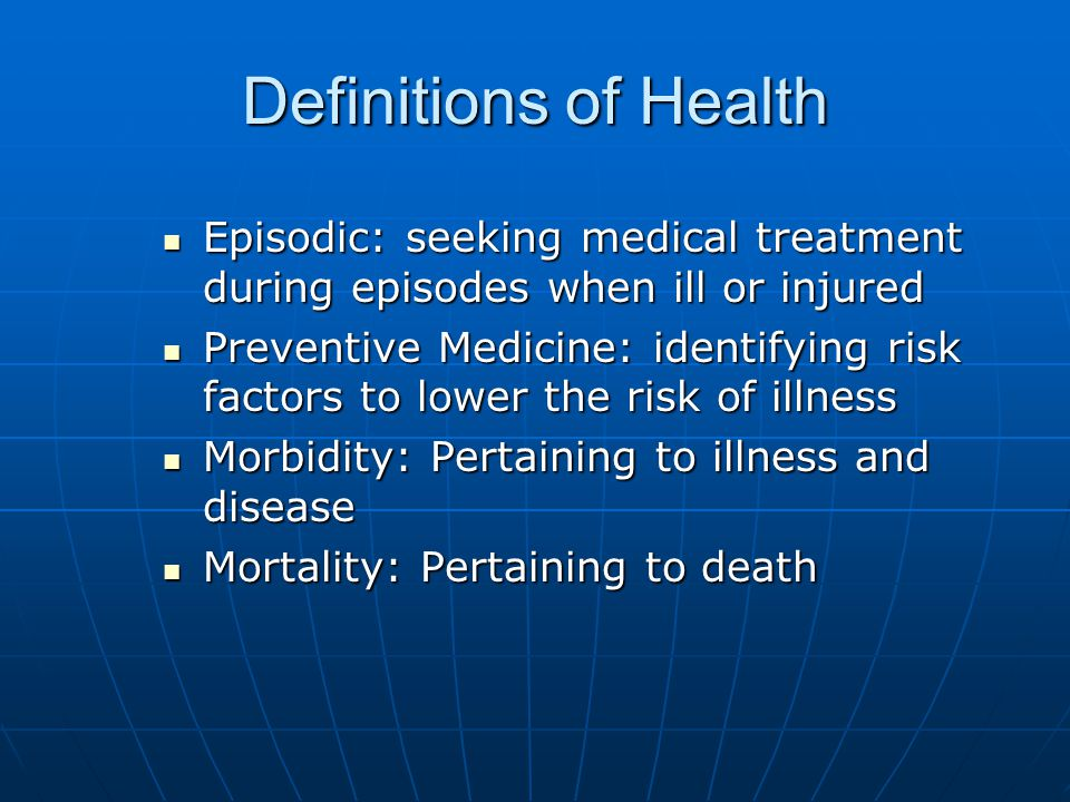 Definitions of Health Episodic: seeking medical treatment during episodes when ill or injured.