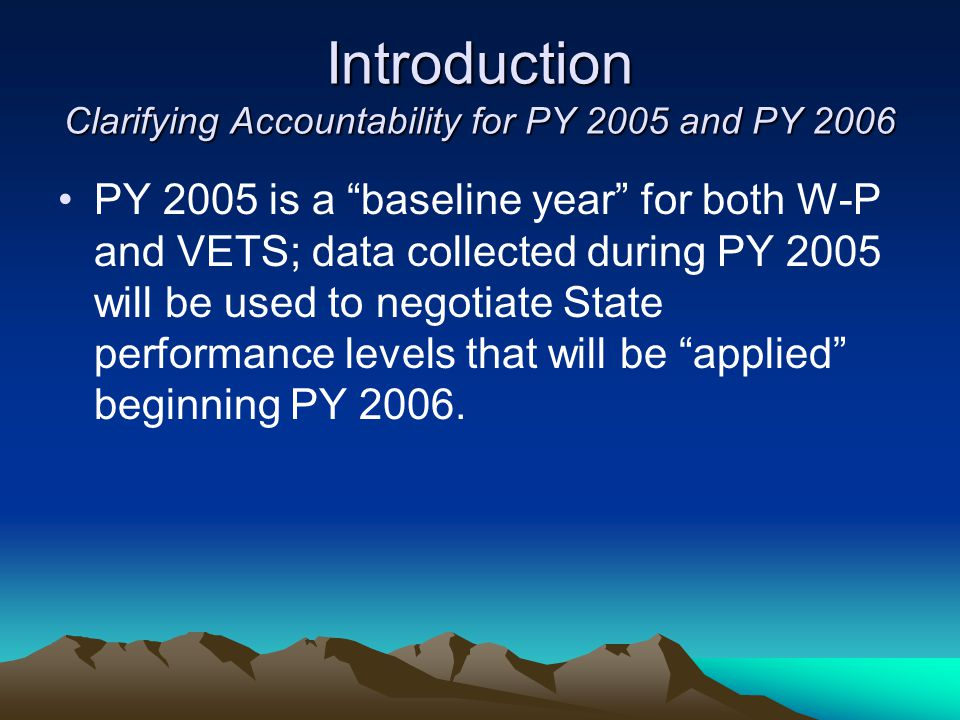 Introduction Clarifying Accountability for PY 2005 and PY 2006
