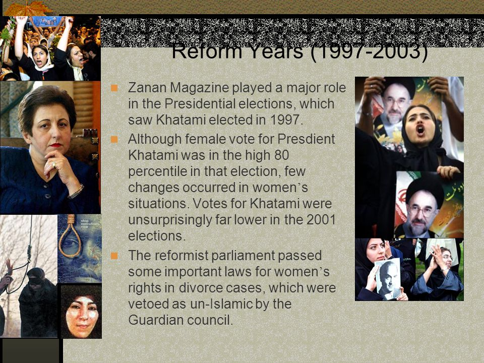 Reform Years (1997-2003) Zanan Magazine played a major role in the Presidential elections, which saw Khatami elected in 1997.
