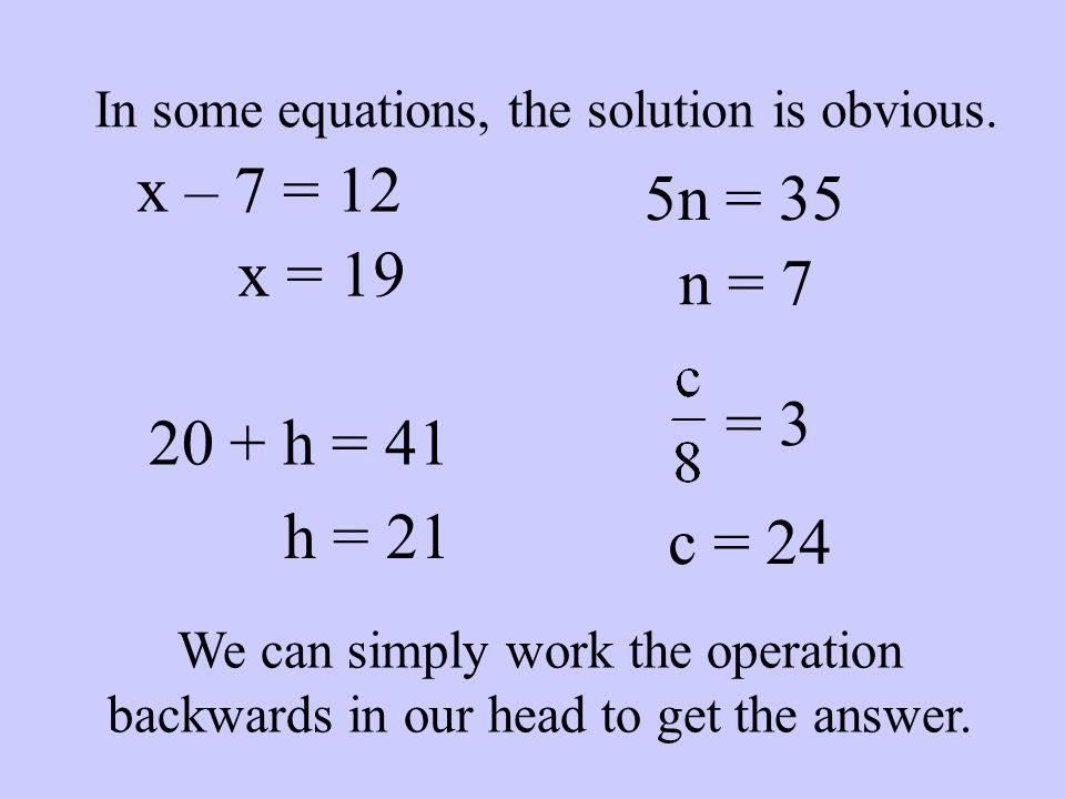 In some equations, the solution is obvious.