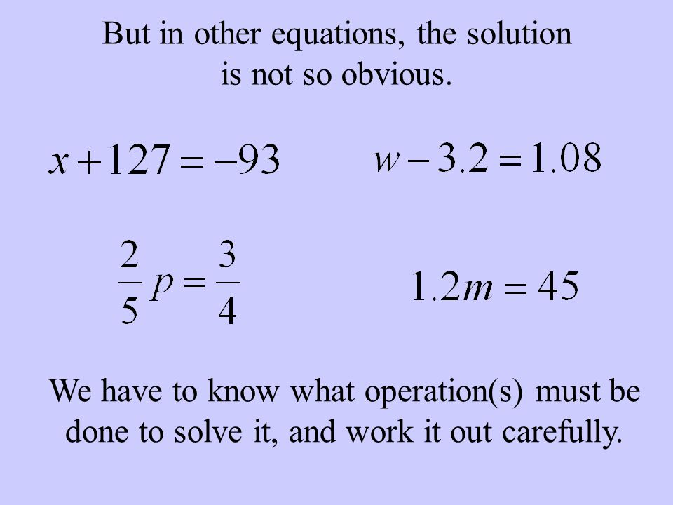 But in other equations, the solution is not so obvious.