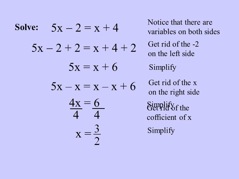 5x  2 = x + 4 5x  2 + 2 = x + 4 + 2 5x = x + 6 5x – x = x – x + 6