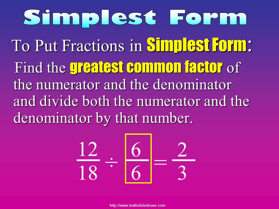 To Put Fractions in Simplest Form: