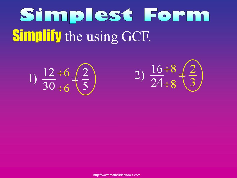 Simplest Form Simplify the using GCF.