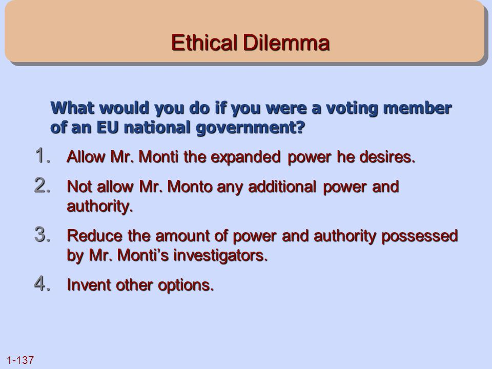 Ethical Dilemma What would you do if you were a voting member of an EU national government Allow Mr. Monti the expanded power he desires.