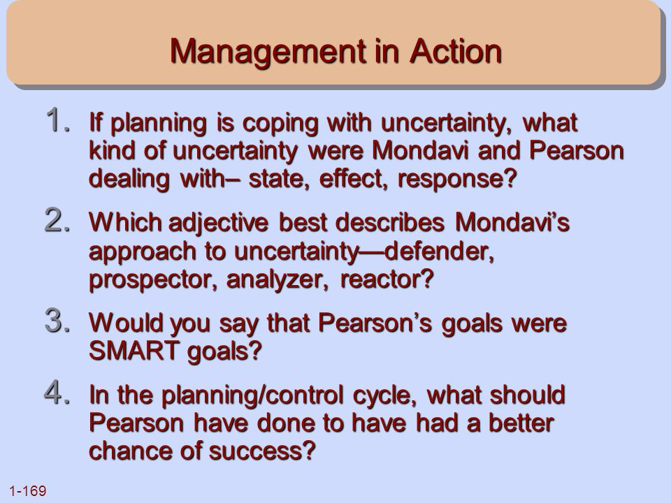 Management in Action If planning is coping with uncertainty, what kind of uncertainty were Mondavi and Pearson dealing with– state, effect, response