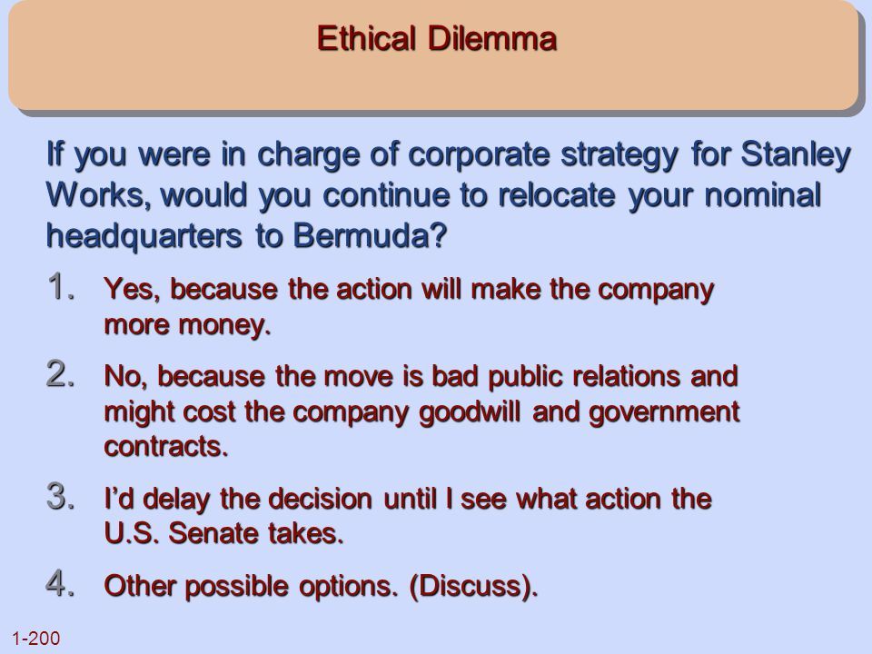 Ethical Dilemma If you were in charge of corporate strategy for Stanley Works, would you continue to relocate your nominal headquarters to Bermuda