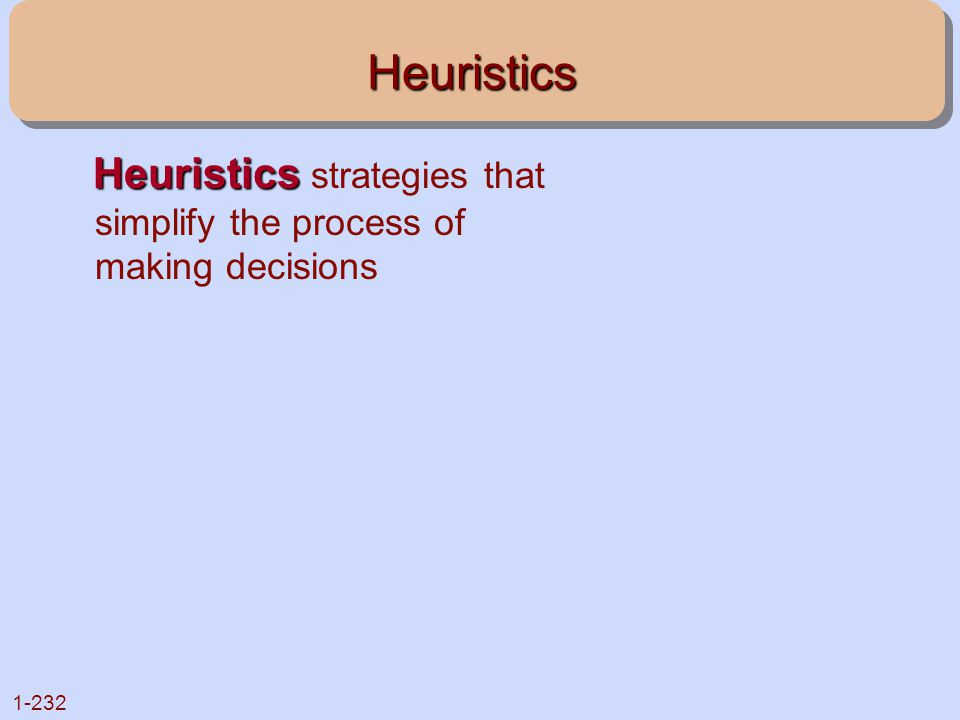 Heuristics Heuristics strategies that simplify the process of making decisions
