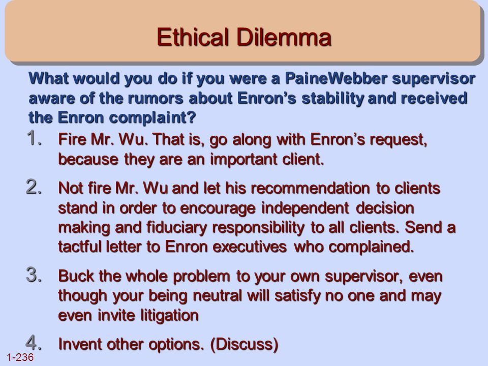 Ethical Dilemma What would you do if you were a PaineWebber supervisor aware of the rumors about Enron's stability and received the Enron complaint
