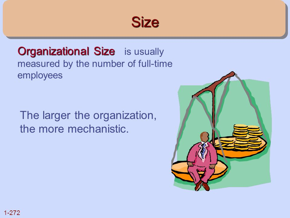 Size Organizational Size is usually measured by the number of full-time employees.