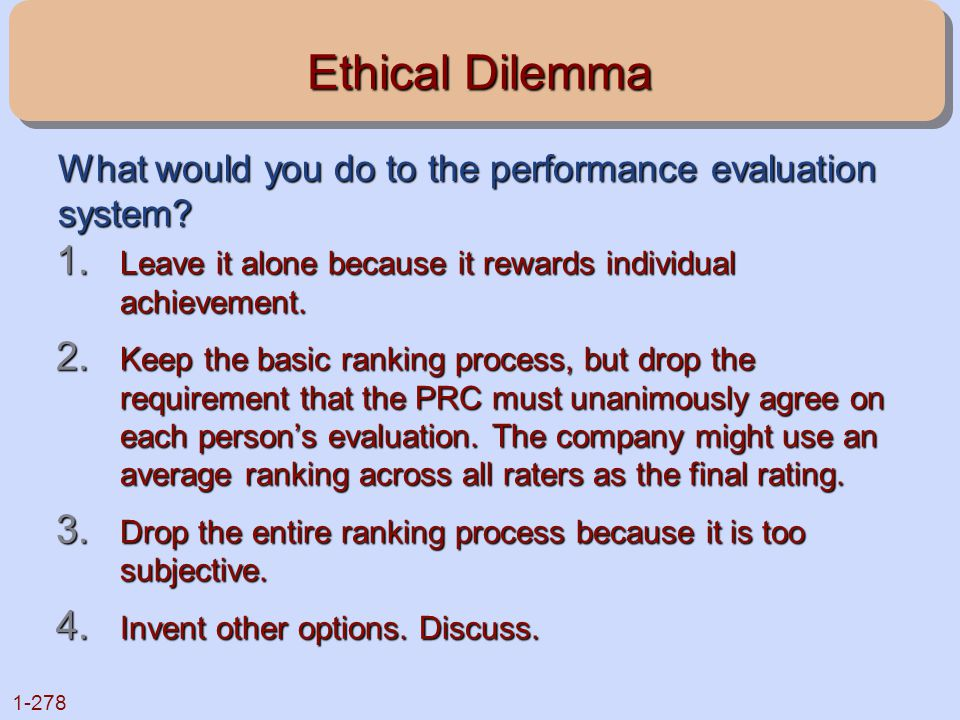 Ethical Dilemma What would you do to the performance evaluation system Leave it alone because it rewards individual achievement.