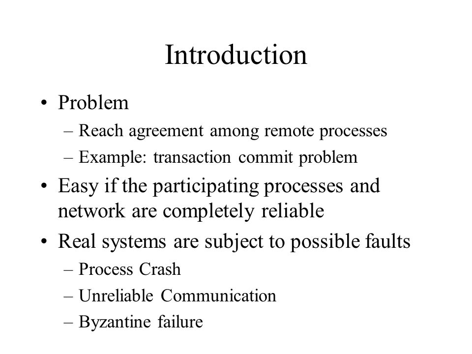 Introduction Problem. Reach agreement among remote processes. Example: transaction commit problem.