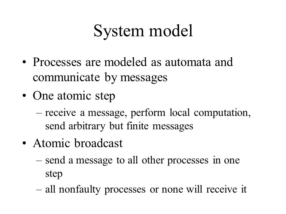 System model Processes are modeled as automata and communicate by messages. One atomic step.