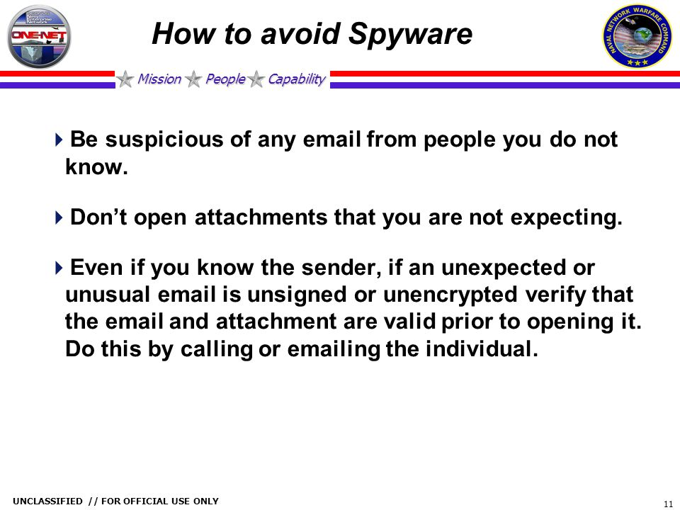 How to avoid Spyware Be suspicious of any email from people you do not know. Don't open attachments that you are not expecting.