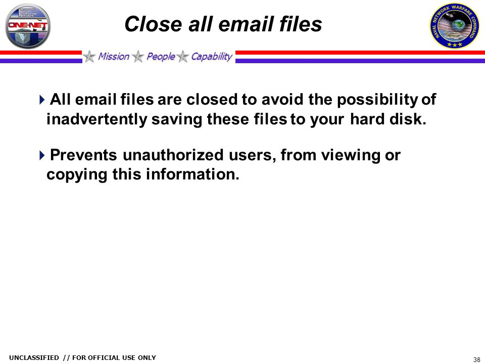 Close all email files All email files are closed to avoid the possibility of inadvertently saving these files to your hard disk.