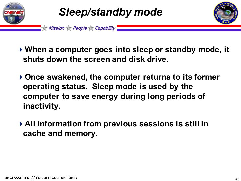 Sleep/standby mode When a computer goes into sleep or standby mode, it shuts down the screen and disk drive.