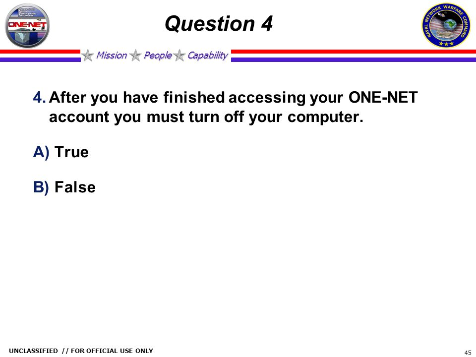 Question 4 After you have finished accessing your ONE-NET account you must turn off your computer.