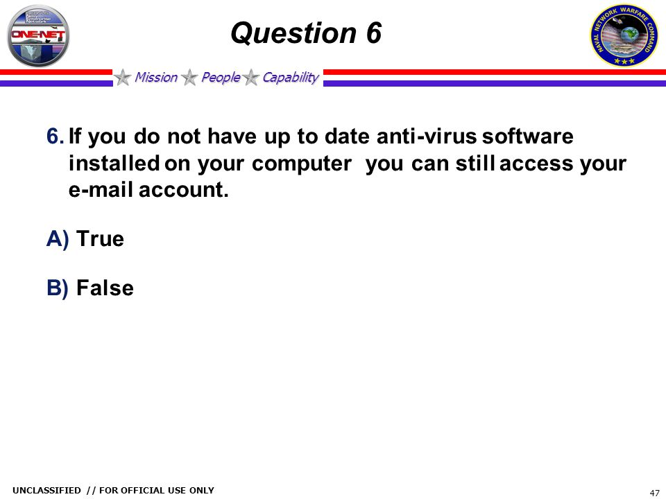 Question 6 If you do not have up to date anti-virus software installed on your computer you can still access your e-mail account.
