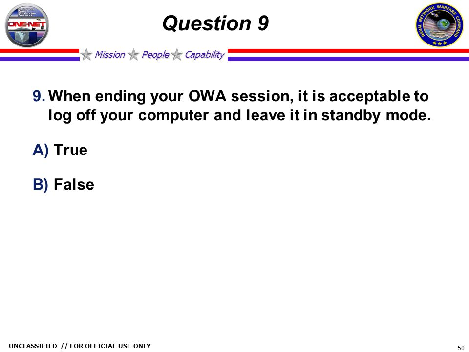 Question 9 When ending your OWA session, it is acceptable to log off your computer and leave it in standby mode.