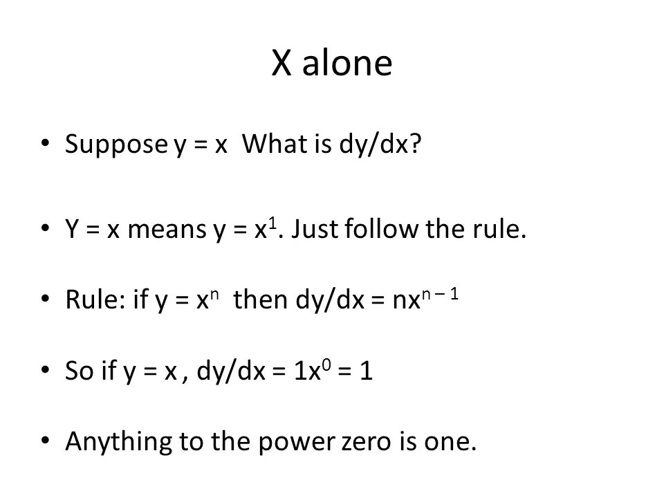 X alone Suppose y = x What is dy/dx