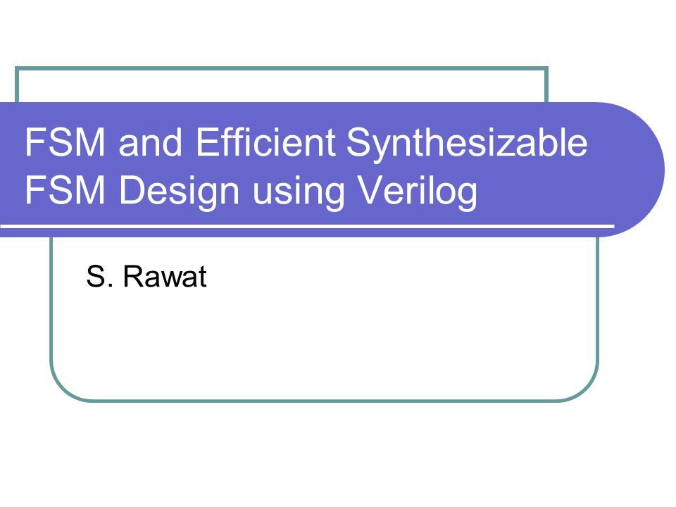 FSM and Efficient Synthesizable FSM Design using Verilog
