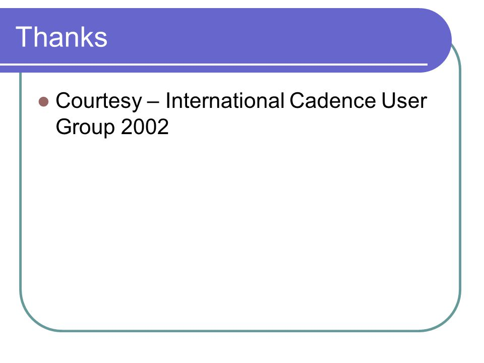 Thanks Courtesy – International Cadence User Group 2002