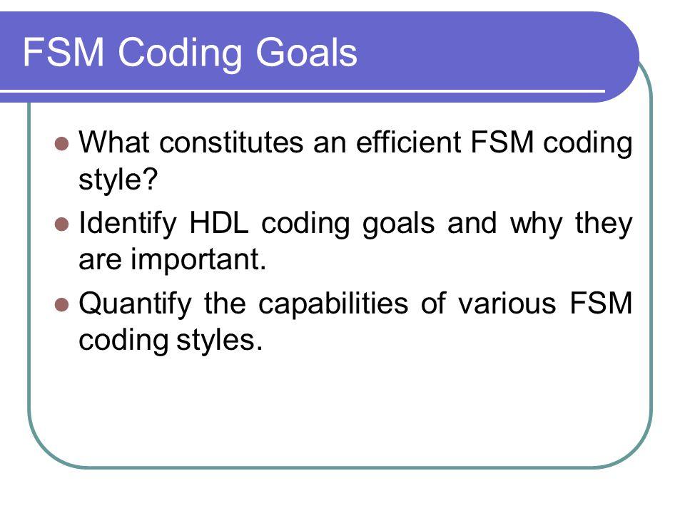 FSM Coding Goals What constitutes an efficient FSM coding style