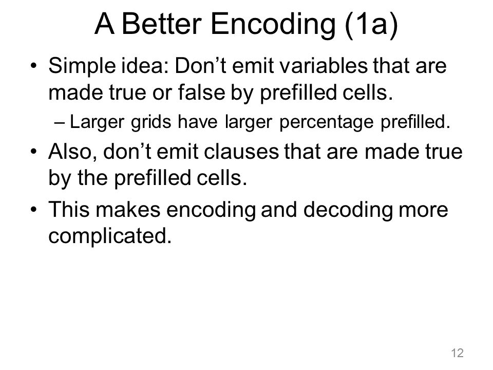 A Better Encoding (1a) Simple idea: Don't emit variables that are made true or false by prefilled cells.