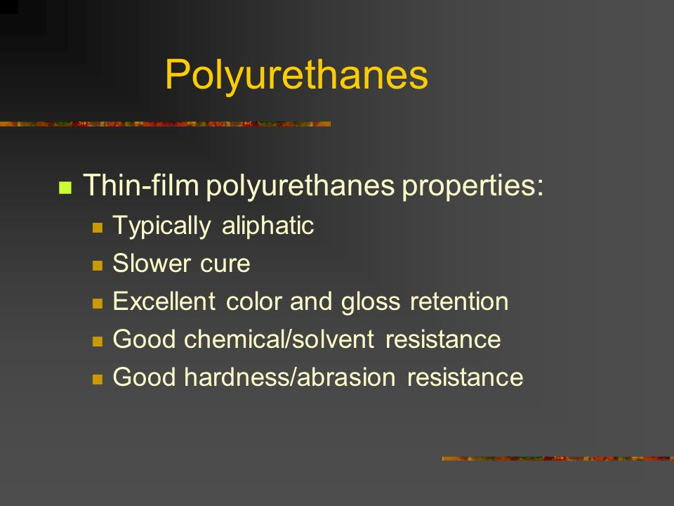 Polyurethanes Thin-film polyurethanes properties: Typically aliphatic