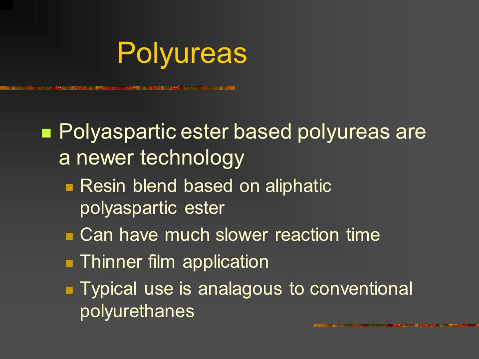 Polyureas Polyaspartic ester based polyureas are a newer technology
