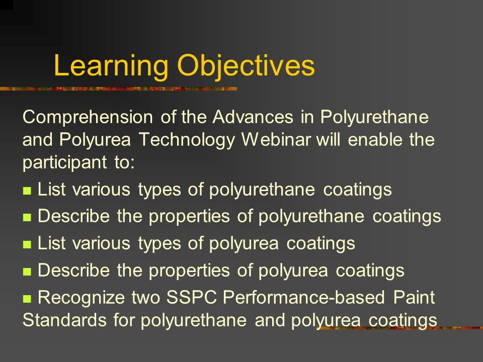 Learning Objectives Comprehension of the Advances in Polyurethane and Polyurea Technology Webinar will enable the participant to: